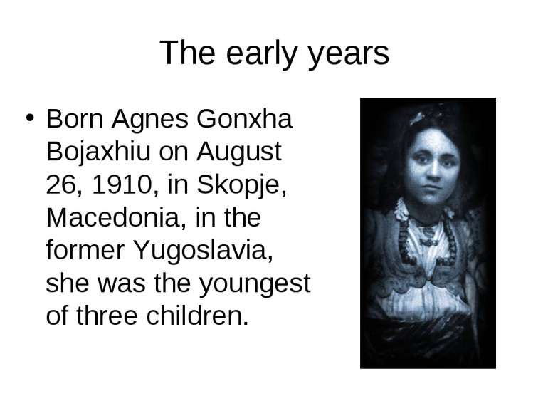 The early years Born Agnes Gonxha Bojaxhiu on August 26, 1910, in Skopje, Mac...