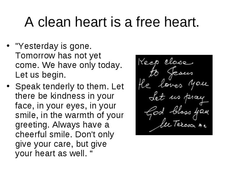 "A clean heart is a free heart. ""Yesterday is gone. Tomorrow has not yet come...."