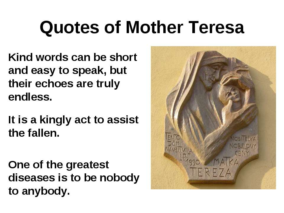 Quotes of Mother Teresa Kind words can be short and easy to speak, but their ...