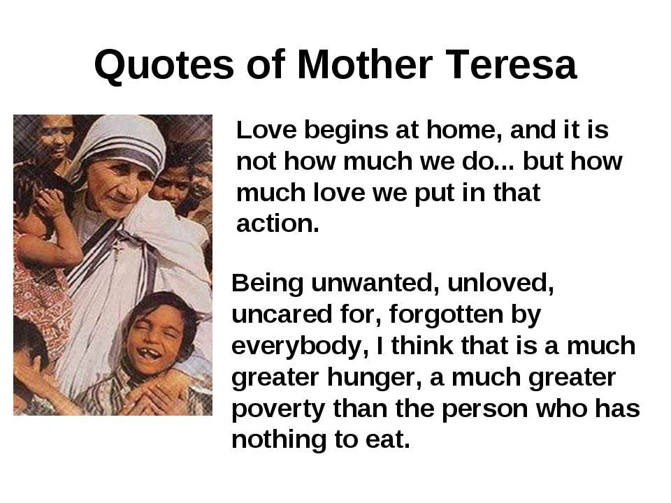 Quotes of Mother Teresa Love begins at home, and it is not how much we do... ...