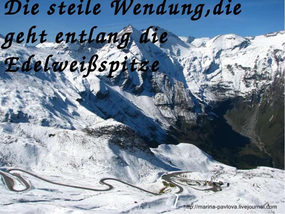 Die steile Wendung,die geht entlang die Edelweißspitze