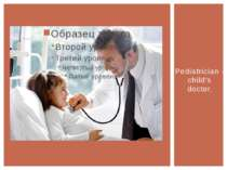 Pediatrician - child's doctor.
