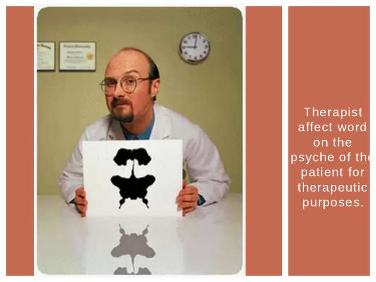 Therapist affect word on the psyche of the patient for therapeutic purposes.