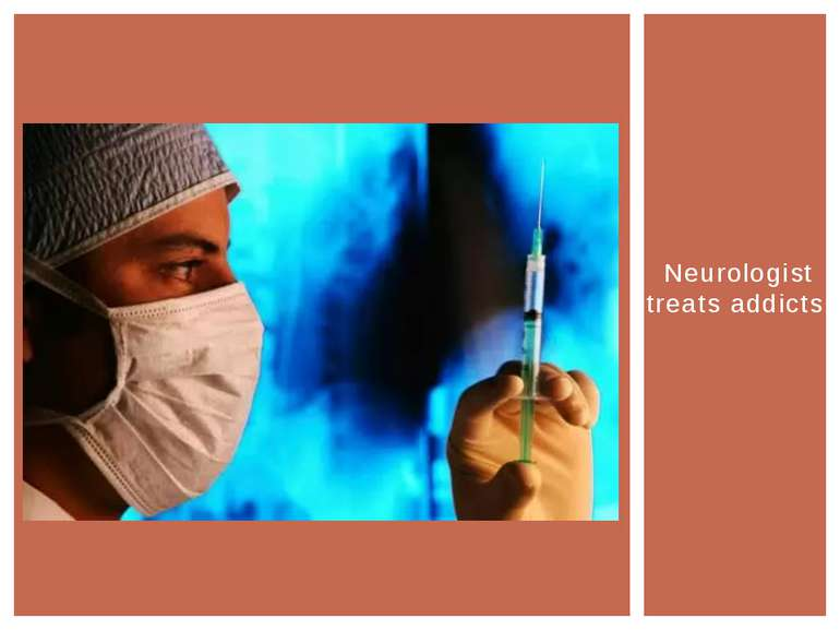 Neurologist treats addicts.