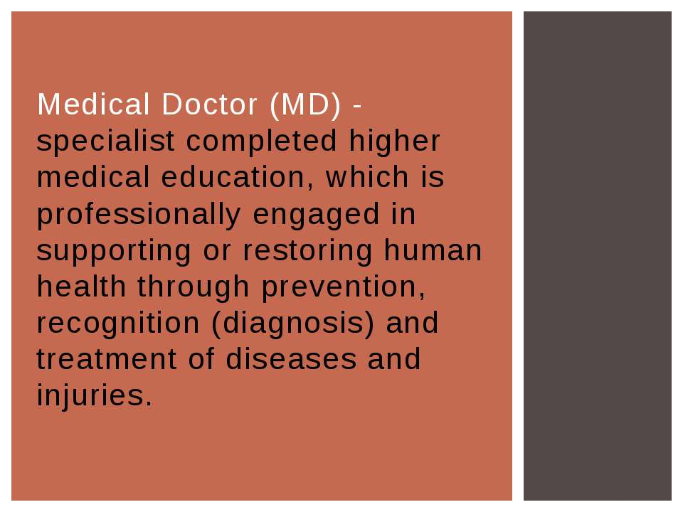 Medical Doctor (MD) - specialist completed higher medical education, which is...