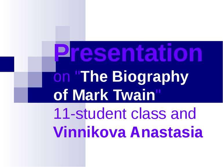 """Presentation on """"TheBiography ofMarkTwain"""" 11-studentclassand Vinnikova..."""