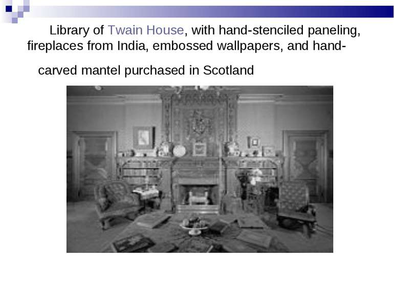 Library ofTwain House, with hand-stenciled paneling, fireplaces from India, ...