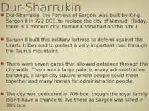 Dur-Sharrukin Dur-Sharrukin, the Fortress of Sargon, was built by King Sargon...