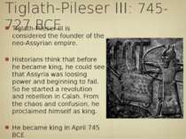 Tiglath-Pileser III: 745-727 BCE Tiglath-Pileser III is considered the founde...