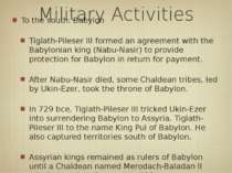 Military Activities To the south: Babylon Tiglath-Pileser III formed an agree...