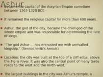Ashur Became the capital of the Assyrian Empire sometime between 1363-1328 BC...