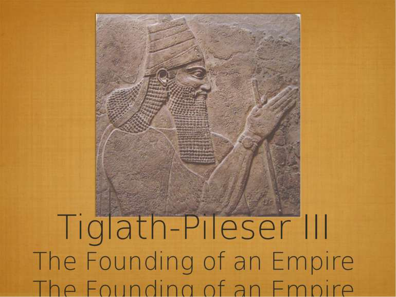 Tiglath-Pileser III The Founding of an Empire