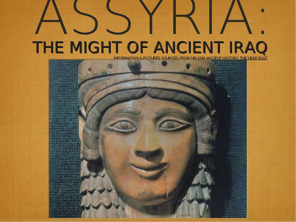 ASSYRIA: THE MIGHT OF ANCIENT IRAQ INFORMATION & PICTURES SOURCED FROM NELSON...