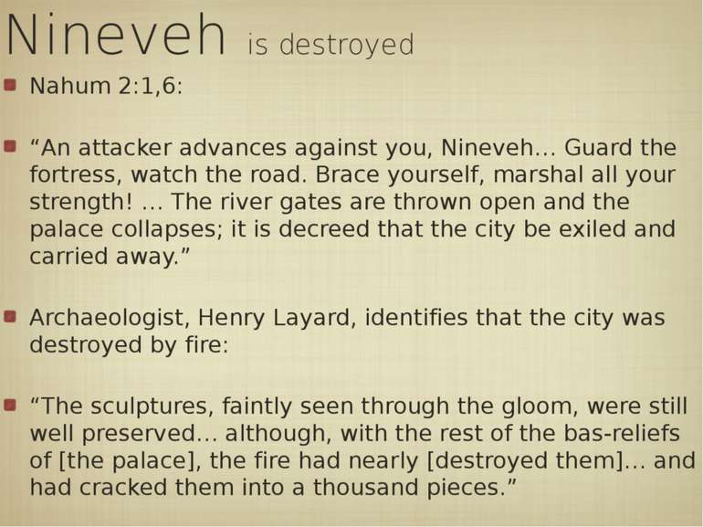 "Nineveh is destroyed Nahum 2:1,6: ""An attacker advances against you, Nineveh…..."