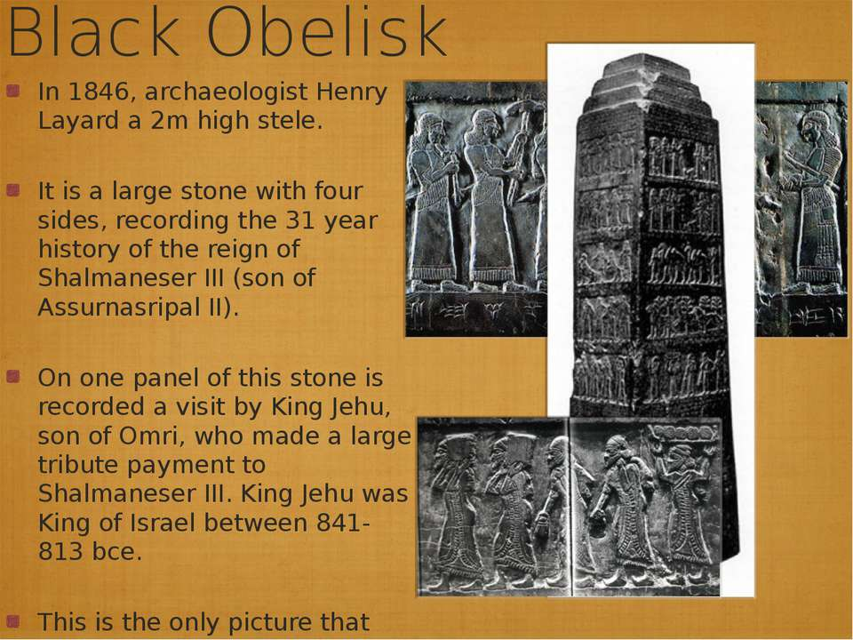 Black Obelisk In 1846, archaeologist Henry Layard a 2m high stele. It is a la...