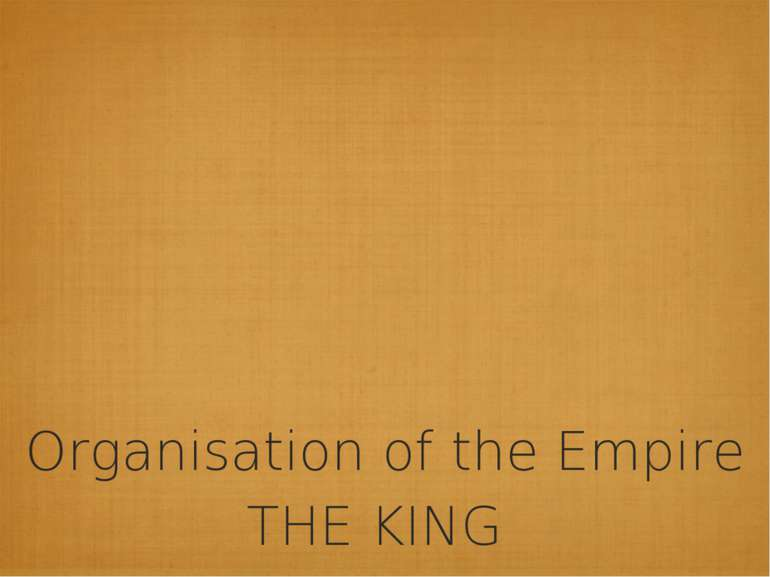 Organisation of the Empire THE KING