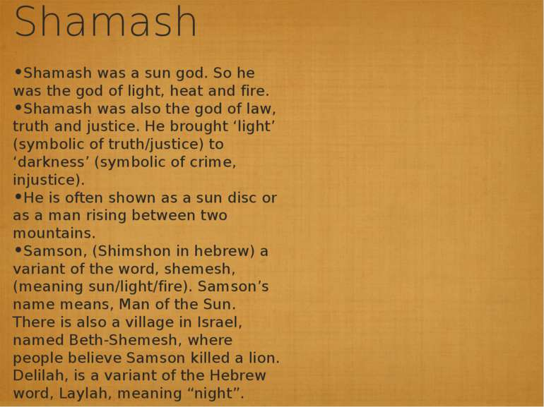 Shamash Shamash was a sun god. So he was the god of light, heat and fire. Sha...