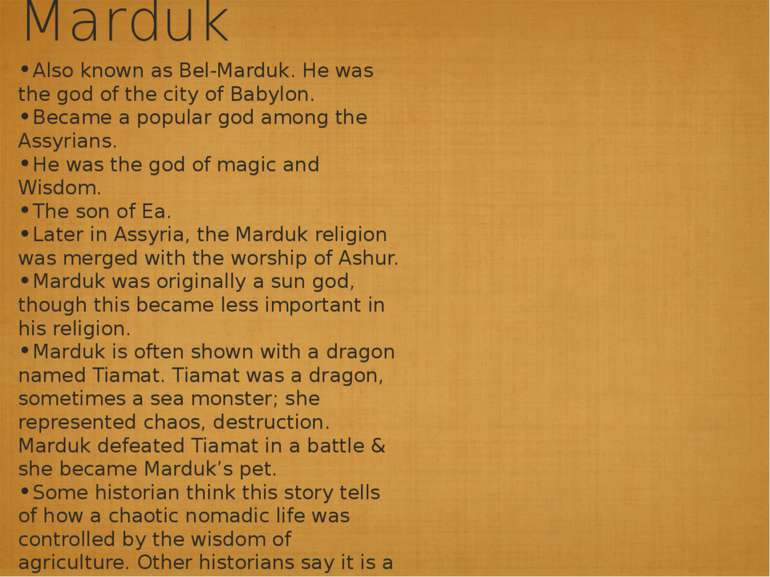 Marduk Also known as Bel-Marduk. He was the god of the city of Babylon. Becam...