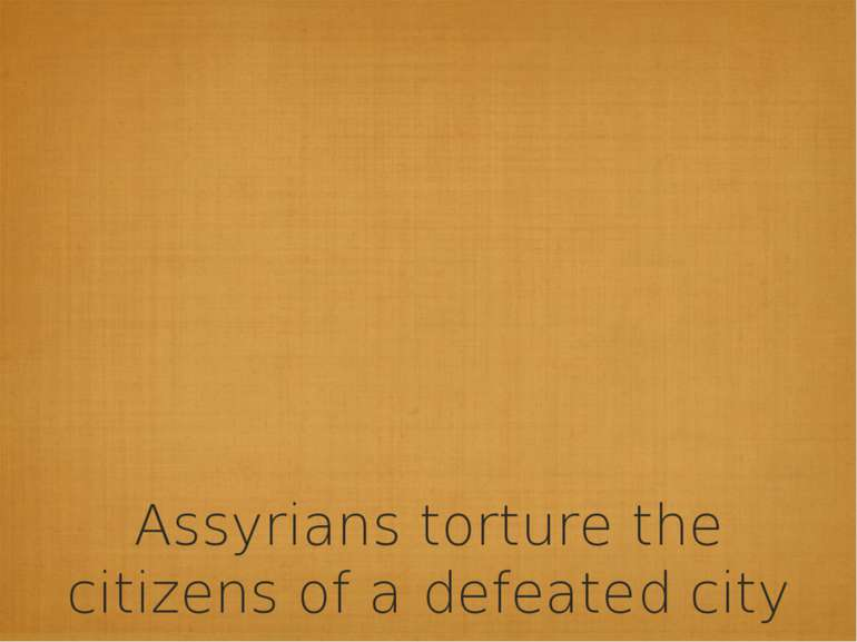 Assyrians torture the citizens of a defeated city