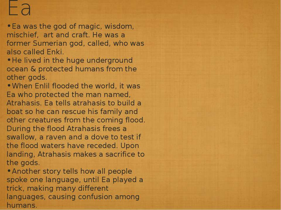 Ea Ea was the god of magic, wisdom, mischief, art and craft. He was a former ...