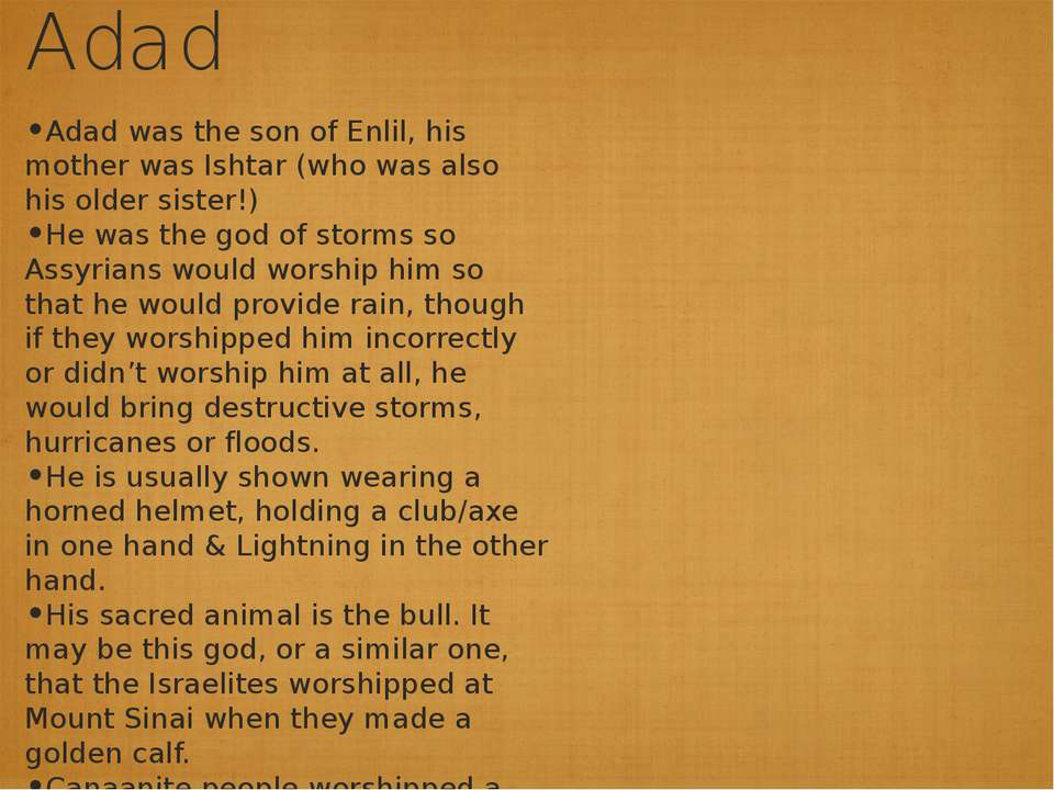 Adad Adad was the son of Enlil, his mother was Ishtar (who was also his older...