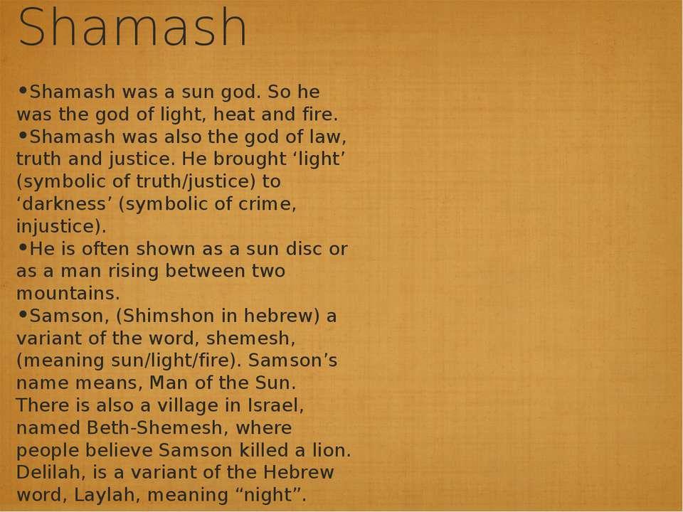 Shamash Shamash was a sun god. So he was the god of light, heat and fire. Sha...