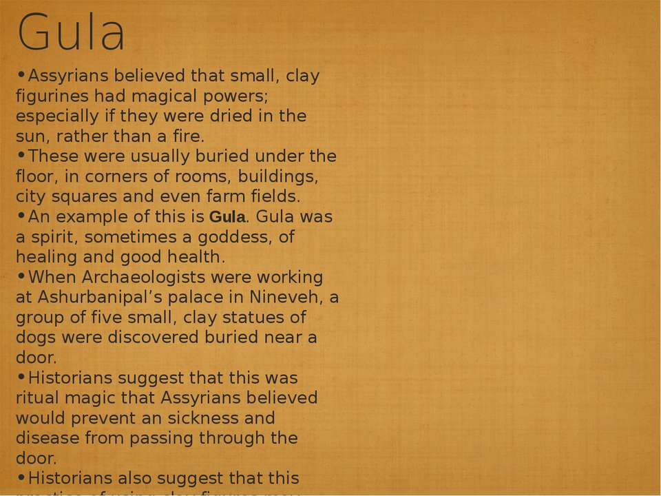 Gula Assyrians believed that small, clay figurines had magical powers; especi...