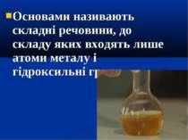 Основами називають складні речовини, до складу яких входять лише атоми металу...