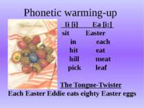 Ii [i] Ea [i:] sit Easter t in each hit eat hill meat pick leaf The Tongue-Tw...