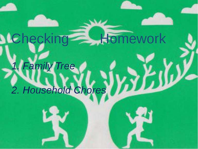 Checking Homework1. Family Tree2. Household Chores