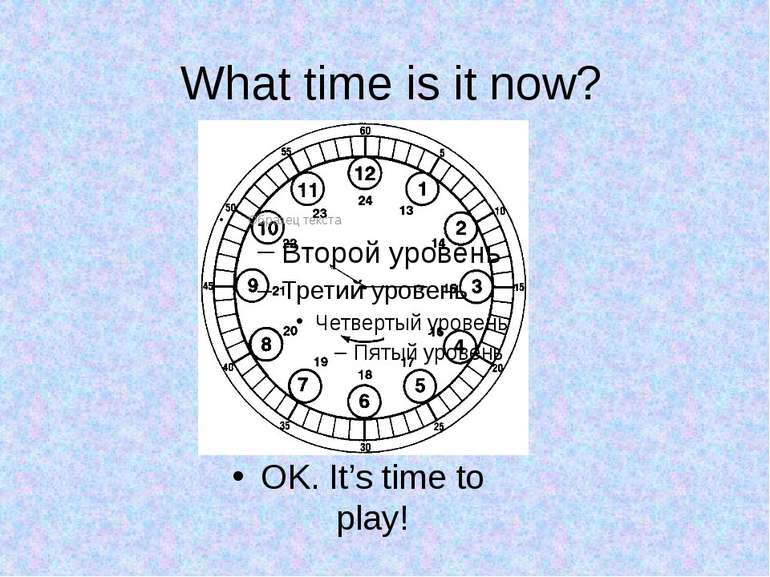What time is it now?OK. It's time to play!