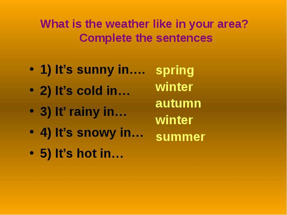 What is the weather like in your area? Complete the sentences1) It's sunny in...