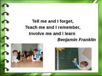 Технологія досвідуTell me and I forget,Teach me and I remember,Involve me and...