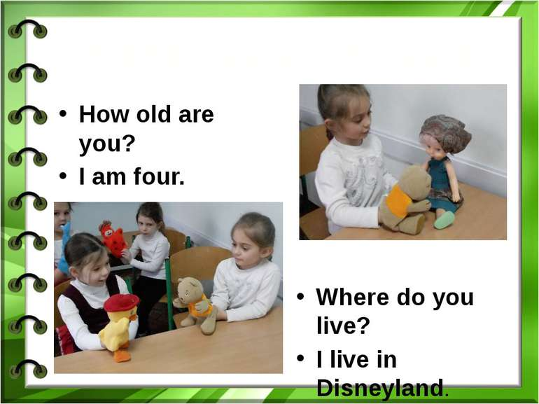 Розпитуємо друзівHow old are you?I am four.