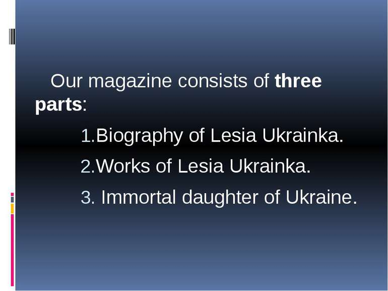Our magazine consists of three parts: Biography of Lesia Ukrainka. Works of L...