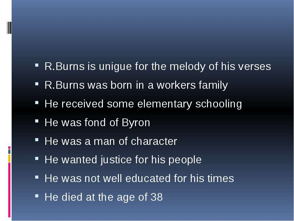 R.Burns is unigue for the melody of his verses R.Burns was born in a workers ...