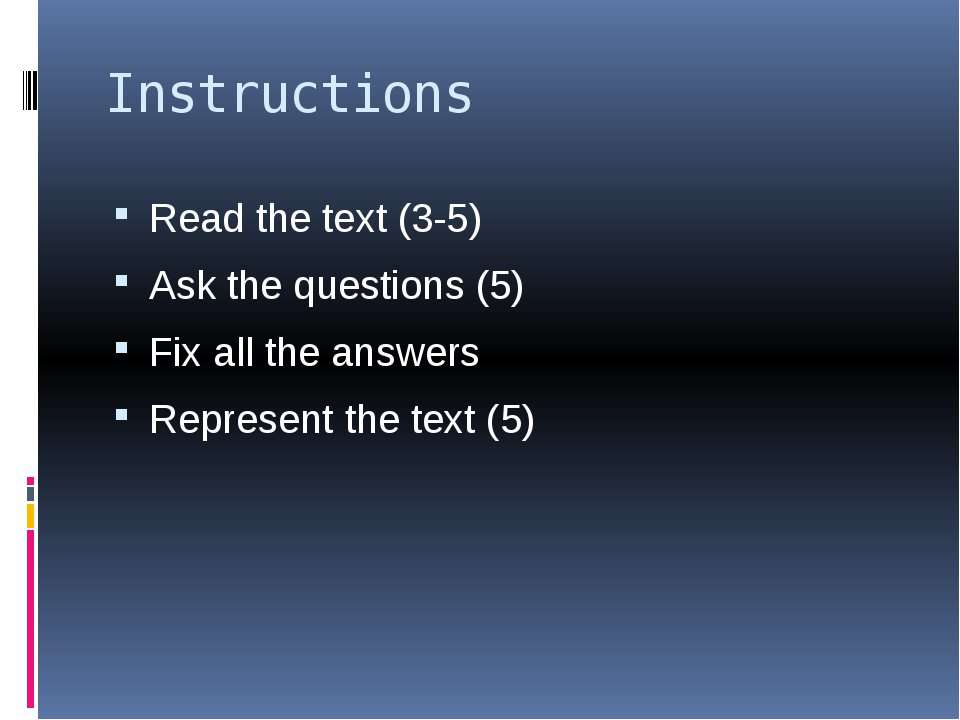 Instructions Read the text (3-5) Ask the questions (5) Fix all the answers Re...