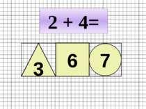 2 + 4= 3 6 7