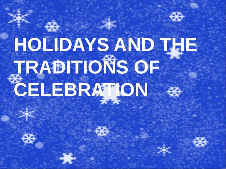 HOLIDAYS AND THE TRADITIONS OF CELEBRATION