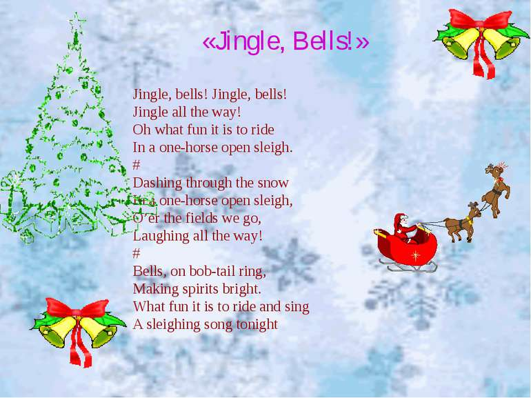 Jingle, bells! Jingle, bells! Jingle all the way! Oh what fun it is to ride I...