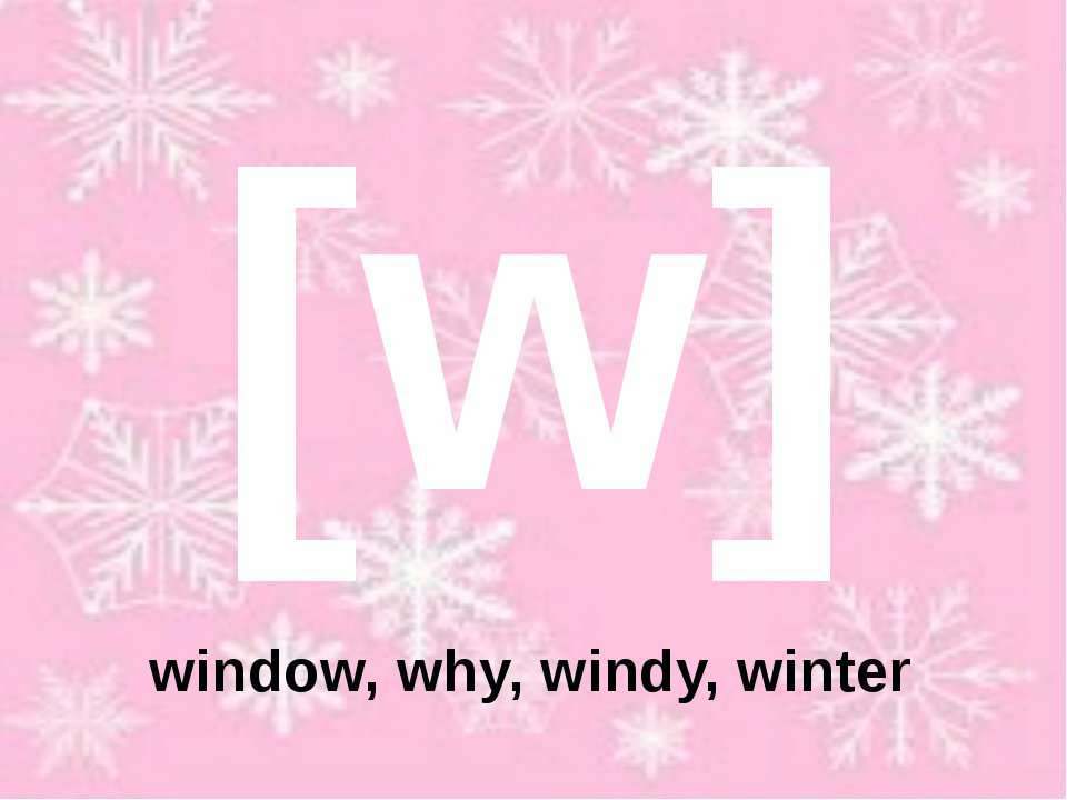 [w] window, why, windy, winter