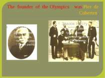 The founder of the Olympics was Pier de Cuberten.