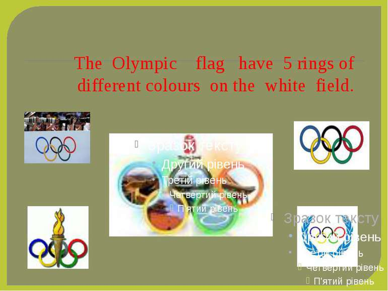 The Olympic flag have 5 rings of different colours on the white field.