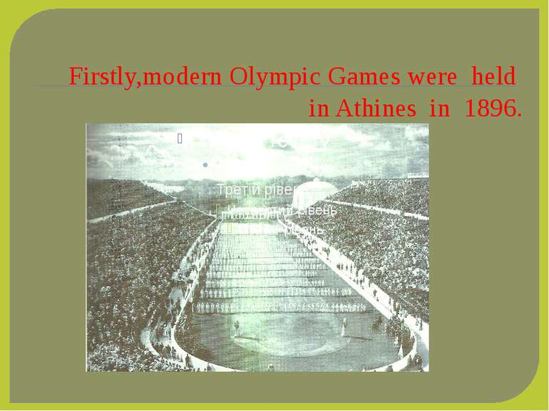 Firstly,modern Olympic Games were held in Athines in 1896.