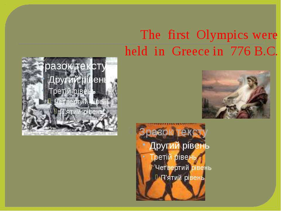 The first Olympics were held in Greece in 776 B.C.