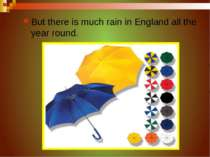 But there is much rain in England all the year round.