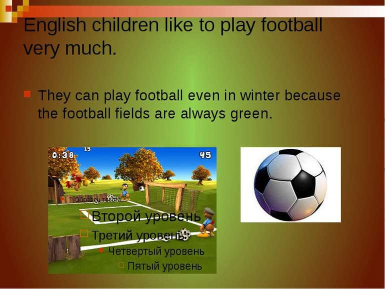English children like to play football very much. They can play football even...