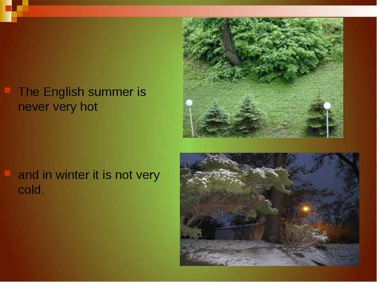 The English summer is never very hot and in winter it is not very cold.