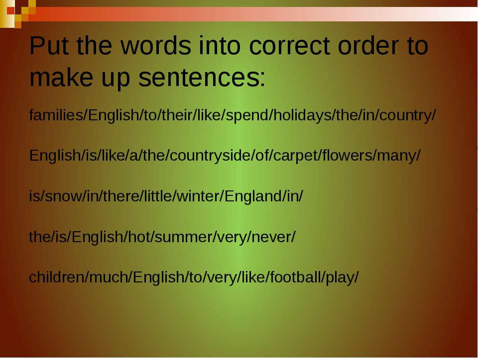 Put the words into correct order to make up sentences: families/English/to/th...