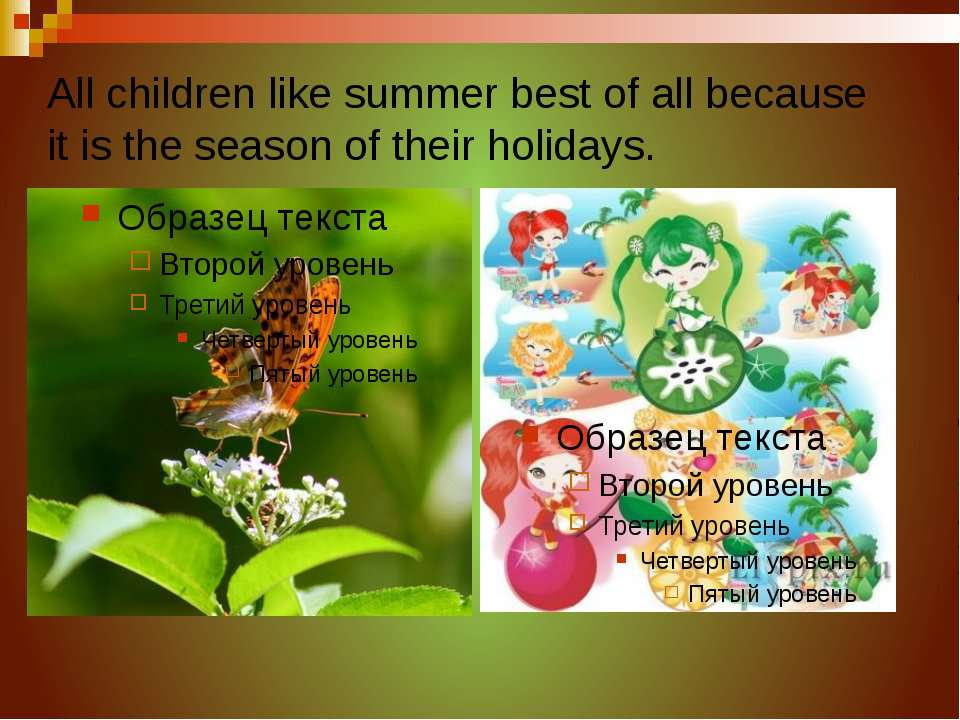 All children like summer best of all because it is the season of their holidays.